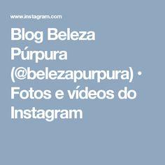 Blog Beleza Púrpura (@belezapurpura) • Fotos e vídeos do Instagram