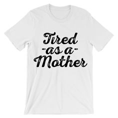 Tired -as a- mother t-shirt  #momlife #mom shirt