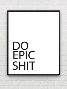 "8x10 Printable Art ""Do Epic Shit"" Typography Poster Black And White Minimalistic Home Decor Office Decor Dorm Poster on Etsy, £3.10"