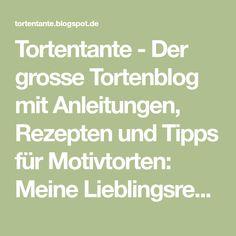 Tortentante - Der grosse Tortenblog mit Anleitungen, Rezepten und Tipps für Motivtorten: Meine Lieblingsrezepte