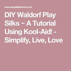 DIY Waldorf Play Silks ~ A Tutorial Using Kool-Aid! - Simplify, Live, Love