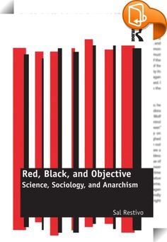 Red, Black, and Objective    :  Drawing on the empirical findings generated by researchers in science studies, and adopting Kropotkin's concept of anarchism as one of the social sciences, Red, Black, and Objective expounds and develops an anarchist account of science as a social construction and social institution. Restivo's account is at once normative, analytical, organizational, and policy oriented, in particular with respect to education.  With attention to the social practices and...