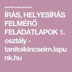 ÍRÁS, HELYESÍRÁS FELMÉRŐ FELADATLAPOK 1. osztály - tanitoikincseim.lapunk.hu Calm, Teaching, Education, Onderwijs, Learning, Tutorials