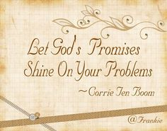 † ♥ † ♥ † Let God's Promises Shine On Your Problems  † ♥ † ♥ †