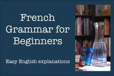 French Grammar for Beginners — Fluent Language Tuition - Online French grammar course