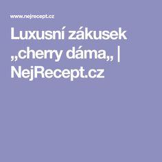 Luxusní zákusek ,,cherry dáma,, | NejRecept.cz