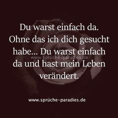 Du warst einfach da und ha… You were just there. You were just there and have changed my life. True Love Quotes, Best Quotes, Life Quotes, All You Need Is Love, My Love, Afraid To Lose You, True Words, Love Life, Quotations