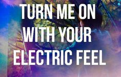 Your Electric Feel..