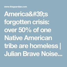America's forgotten crisis: over 50% of one Native American tribe are homeless | Julian Brave NoiseCat | Opinion | The Guardian