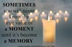 Memories are precious.