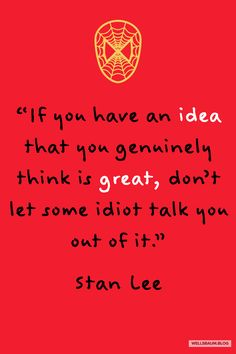 """""""If you have an idea that you genuinely think is great, don't let some idiot talk you out of it Stan Lee Marvel Quotes, Marvel Memes, Positive Quotes, Motivational Quotes, Inspirational Quotes, Stan Lee Quotes, Favorite Quotes, Best Quotes, Quotes To Live By"""