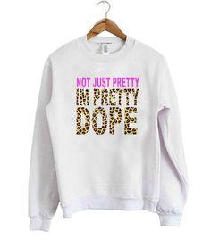 not just pretty im pretty dope Unisex Sweatshirts