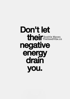 let their negative energy drain you. Inspirational Quotes Pictures, Great Quotes, Quotes To Live By, Motivational Quotes, The Words, Mantra, Positive Vibes, Positive Quotes, Positive People