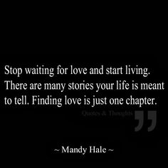 Stop waiting for love start living. There are many stories your life is meant to tell. Finding love is just one chapter. Amazing Quotes, Great Quotes, Quotes To Live By, Inspirational Quotes, Motivational Quotes, Word Of Advice, Good Advice, Skydiving Quotes, Waiting For Love