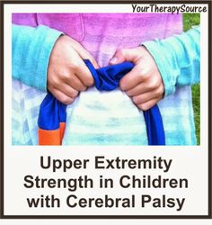 Your Therapy Source: Upper Extremity Strength Measurement in Children with Cerebral Palsy. Pinned by SOS Inc. Resources http://pinterest.com/sostherapy.