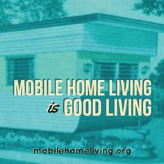 Mobile home living is definitely good living!