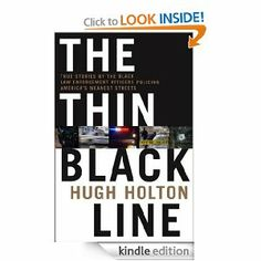 The Thin Black Line: True Stories by Black Law Enforcement Officers Policing America's Meanest Streets by Hugh Holton. $13.73. Author: Hugh Holton. 336 pages. Publisher: Forge Books; 1 edition (April 1, 2010)