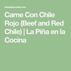 Carne Con Chile Rojo (Beef and Red Chile)   La Piña en la Cocina