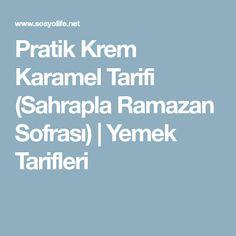 Pratik Krem Karamel Tarifi (Sahrapla Ramazan Sofrası) | Yemek Tarifleri Jelly Recipes, Iftar
