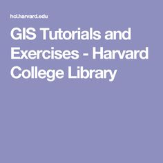 GIS Tutorials and Exercises - Harvard College Library