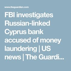 FBI investigates Russian-linked Cyprus bank accused of money laundering   US news   The Guardian