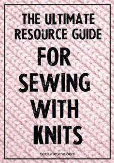 tons of free tutorials for sewing with knits