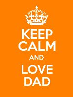 KEEP CALM AND LOVE DAD. What to make your own keep calm poster? This is the website for you. You can even order your saying