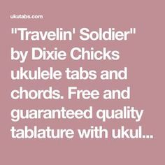 """""""Travelin' Soldier"""" by Dixie Chicks ukulele tabs and chords. Free and guaranteed quality tablature with ukulele chord charts, transposer and auto scroller. Ukulele Tabs, Ukulele Songs, Ukulele Chords, Travelin Soldier, Meghan Trainor, Cover Songs, Amber Heard, Sheet Music, Lips"""