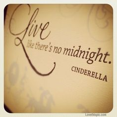 live like theres no midnight life quotes funny quotes quote princess disney cinderella
