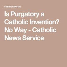 Is Purgatory a Catholic Invention? No Way - Catholic News Service