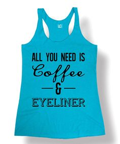Look at this Turquoise 'All You Need Is Coffee & Eyeliner' Racerback Tank on #zulily today!