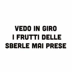 e aggiungo dei calci in culo mai presi. Italian Phrases, Italian Quotes, Funny Pins, Quote Of The Day, Me Quotes, Thoughts, Sayings, Meme, Facebook