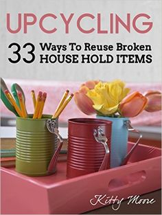 Country Mouse City Spouse: Free eBooks I'm Loving Right Now: April 5th, 2016- Upcycling: 33 Ways to Reuse Broken Household Items- Kitty Moore
