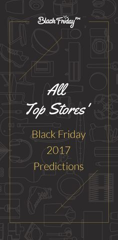 See our of our top stores' prediction articles for popular Black Friday retailers this holiday season 2017! Know what to expect when you read about our deal predictions, sale start times, ad release dates, and much more.