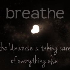 breath the universe is taking care of everything else