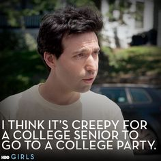 """I think it's creepy for a college SENIOR to go to a college party..."" -Ray #GIRLS"