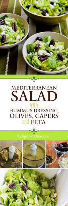 Mediterranean Salad with Hummus Dressing, Olives, Capers, and Feta is a tasty salad combination that's vegetarian, gluten-free, and South Beach Diet friendly. The dressing has some hummus stirred in but the amount per serving is really low so I would also consider this a low-carb salad even though it has beans. [found on KalynsKitchen.com]: