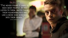 Elliot Alderson: I've never found it hard to hack most people. If you listen to them, watch them, their vulnerabilities are like a neon sign screwed into their heads.  More on: http://www.magicalquote.com/series/mr-robot/ #mrrobot