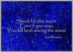 Shoot for the moon Even if you miss , You will land among the stars! Inspirational Graduation Quotes, Inspirational Quotes, Motivational, Graduation Poems, Traditional Frames, Les Brown, Borders For Paper, Torn Paper, Say That Again