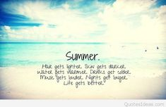 Beach Quotes l Summer. Hair gets lighter. Skin gets darker. Water gets warmer… End Of Summer Quotes, Summer Quotes Tumblr, Summer Vacation Quotes, Summer Beach Quotes, Life Quotes Tumblr, Sky Quotes, Happy Quotes, Funny Quotes, Ocean Quotes