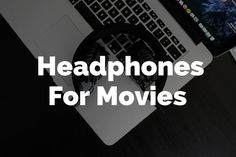 How to choose the All Time Best Headphones for Movies?