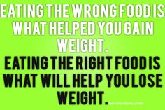 Eat the right foods.