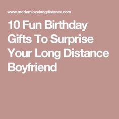 10 Fun Birthday Gifts To Surprise Your Long Distance Boyfriend