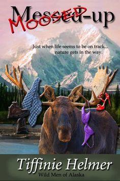 Moosed-Up (Wild Men of Alaska) by Tiffinie Helmer