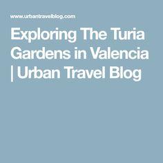 Exploring The Turia Gardens in Valencia | Urban Travel Blog