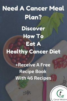 cancer diet, cancer diet recipes, cancer meal plan