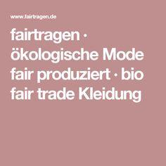 fairtragen · ökologische Mode fair produziert · bio fair trade Kleidung
