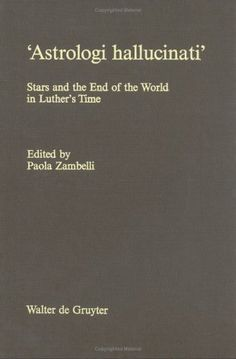 Astrologi Hallucinati: Stars and the End of the World in Luther's Time by Paola Zambelli, http://www.amazon.com/dp/3110103176/ref=cm_sw_r_pi_dp_8Etgrb10NNGJE