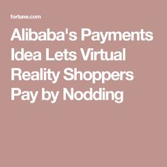 Alibaba's Payments Idea Lets Virtual Reality Shoppers Pay by Nodding