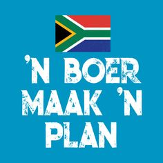 Check out this awesome 'South+African+n+Boer+Maak+n+Plan+Funny+Tshirt' design on African Memes, African Quotes, South African Flag, Afrikaanse Quotes, My Land, Morning Quotes, Funny Tshirts, Jokes, How To Plan